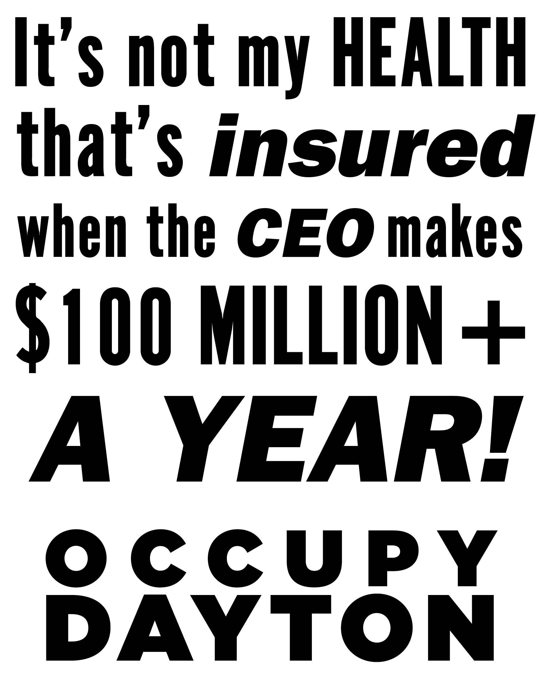 It's not my health that's insured when the CEO makes $100 Million + a year! Occupy Dayton