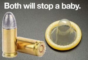 Bullets or condoms- both will stop a baby
