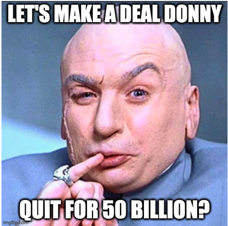 Dr Evil offers Trump $50B to resign